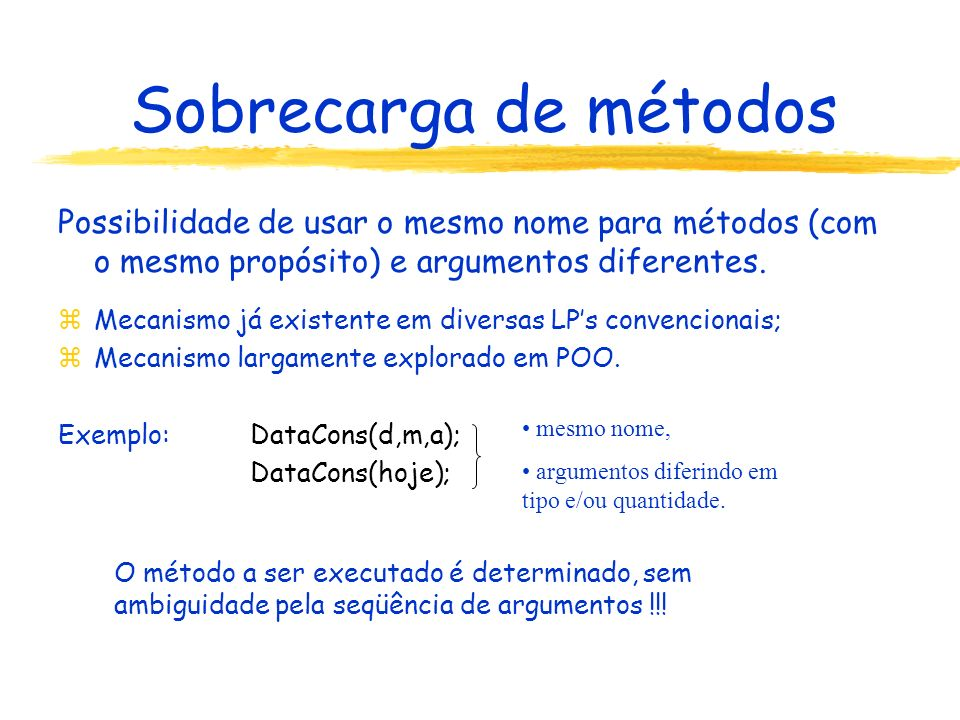 Sobrecarga de métodos Possibilidade de usar o mesmo nome para métodos (com o mesmo propósito) e argumentos diferentes.