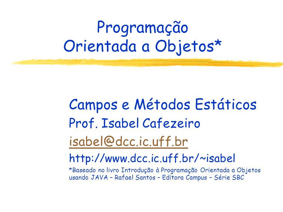 Programação Orientada a Objetos* Campos e Métodos Estáticos Prof.