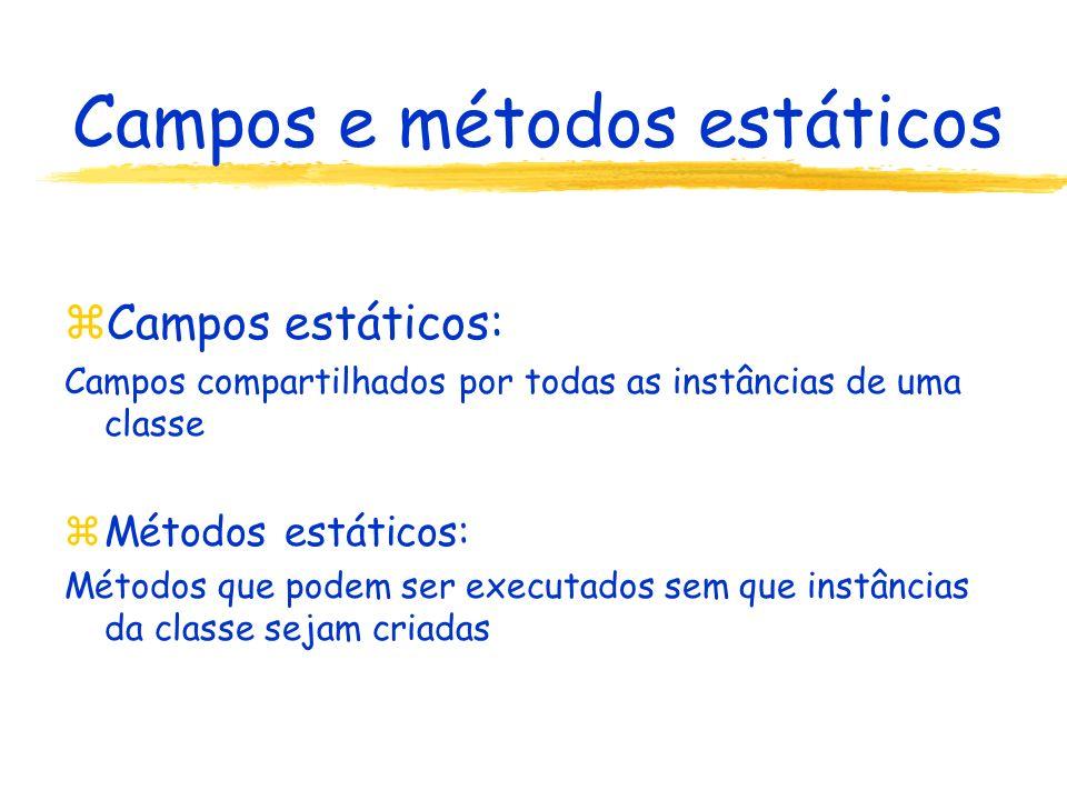 Campos e métodos estáticos zCampos estáticos: Campos compartilhados por todas as instâncias de uma classe zMétodos estáticos: Métodos que podem ser executados sem que instâncias da classe sejam criadas