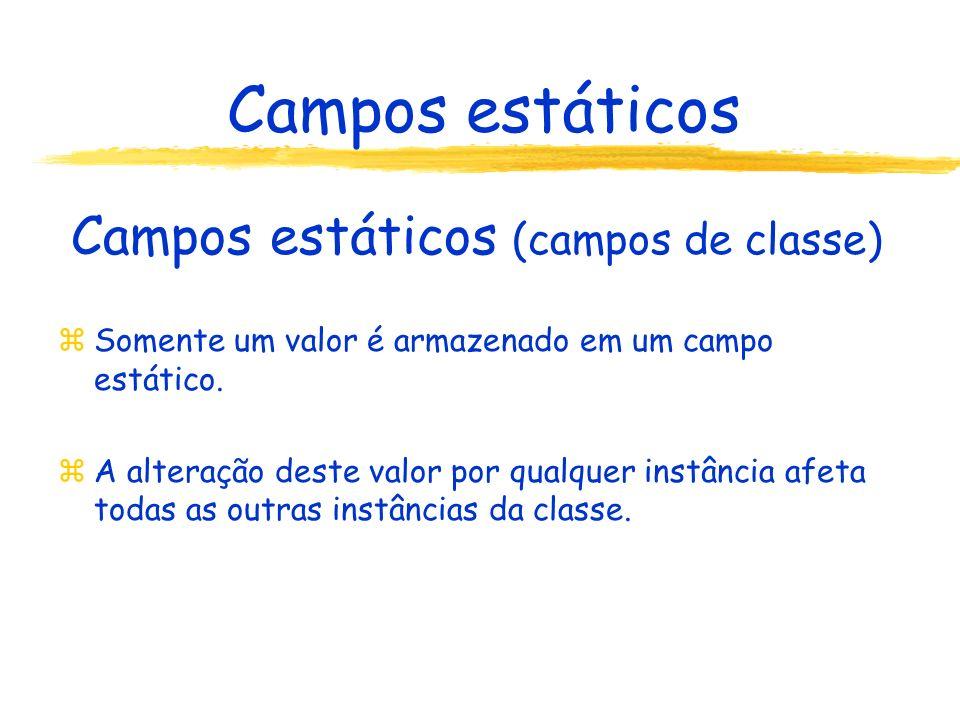 Campos estáticos Campos estáticos (campos de classe) zSomente um valor é armazenado em um campo estático.