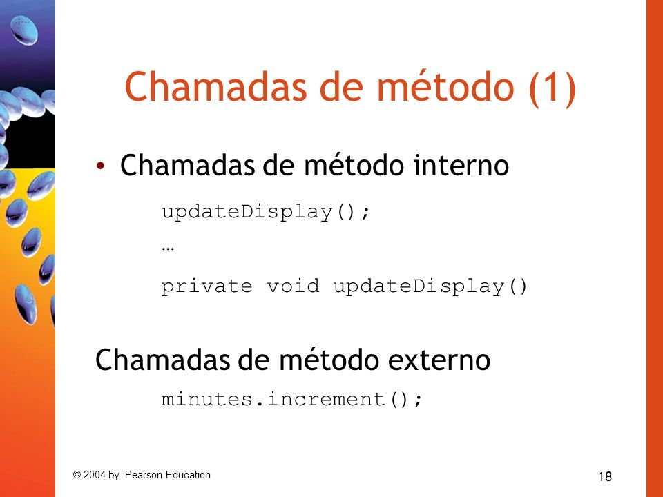 18 © 2004 by Pearson Education Chamadas de método (1) Chamadas de método interno updateDisplay(); … private void updateDisplay() Chamadas de método ex