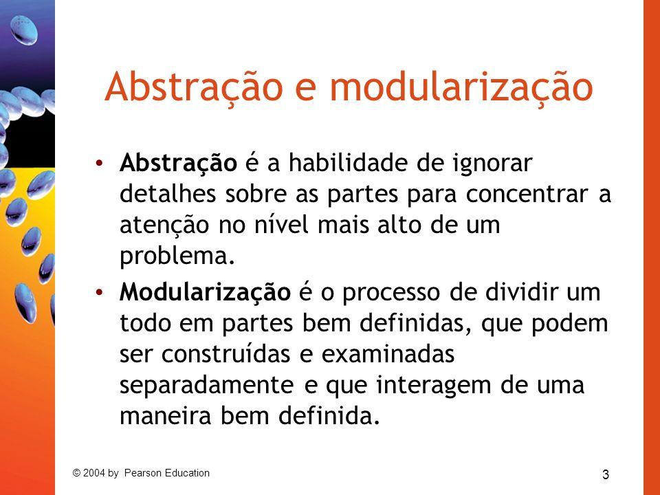 3 © 2004 by Pearson Education Abstração e modularização Abstração é a habilidade de ignorar detalhes sobre as partes para concentrar a atenção no níve
