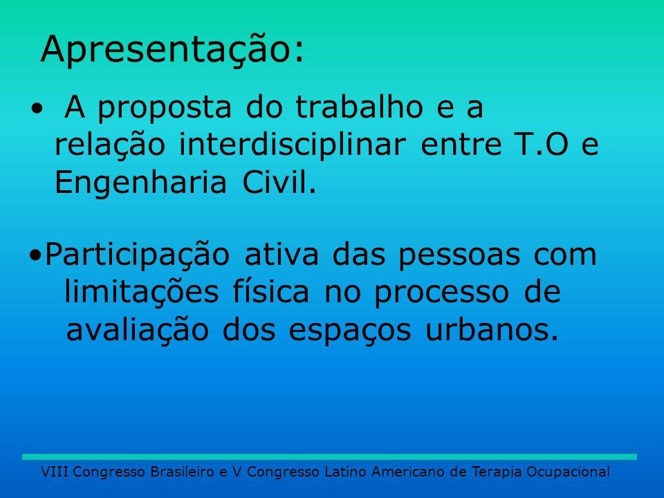 Apresentação: A proposta do trabalho e a relação interdisciplinar entre T.O e Engenharia Civil. VIII Congresso Brasileiro e V Congresso Latino America