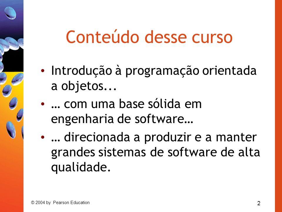 2 © 2004 by Pearson Education Conteúdo desse curso Introdução à programação orientada a objetos...