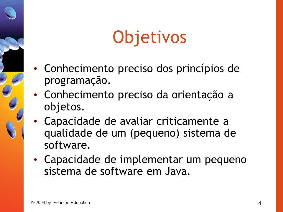 4 © 2004 by Pearson Education Objetivos Conhecimento preciso dos princípios de programação.