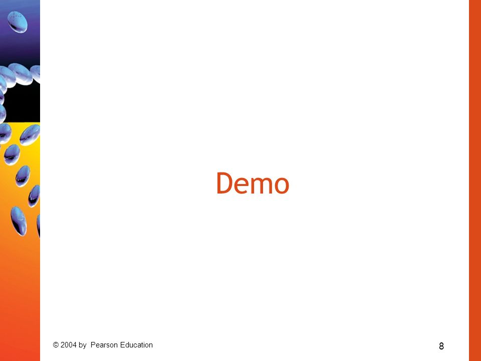 8 © 2004 by Pearson Education Demo