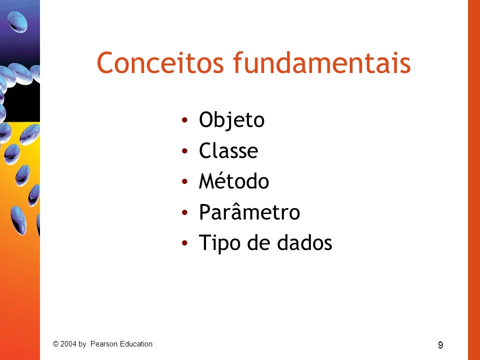 9 © 2004 by Pearson Education Conceitos fundamentais Objeto Classe Método Parâmetro Tipo de dados