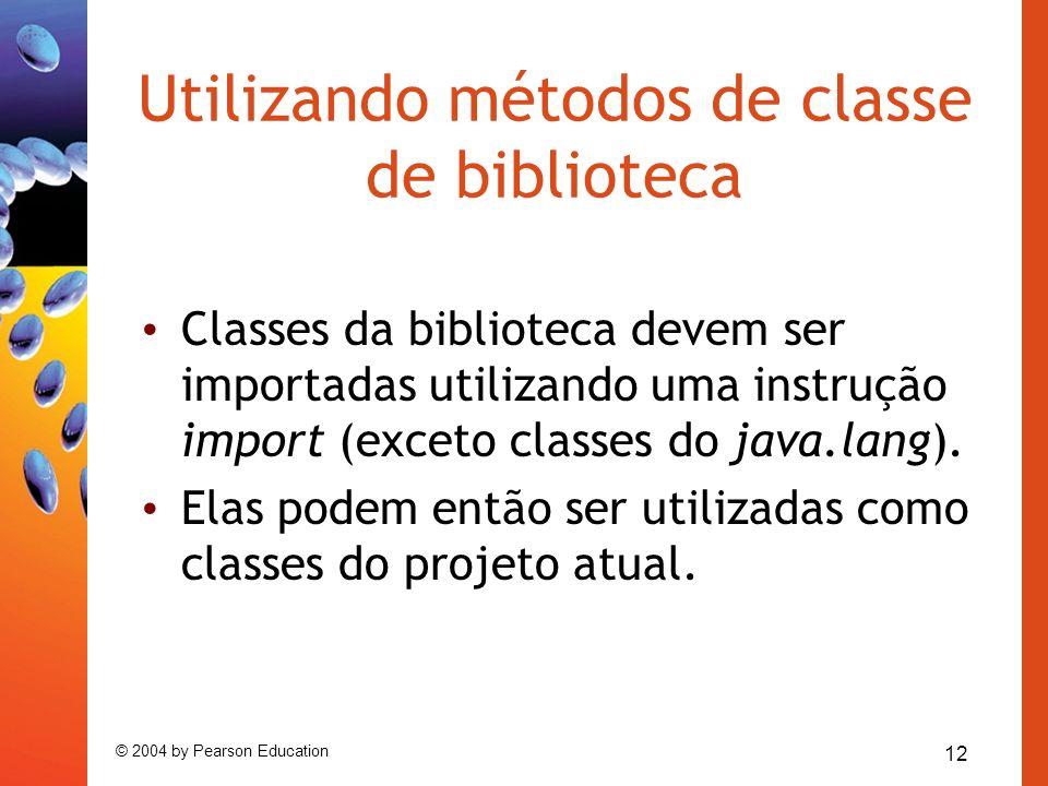 12 © 2004 by Pearson Education Utilizando métodos de classe de biblioteca Classes da biblioteca devem ser importadas utilizando uma instrução import (