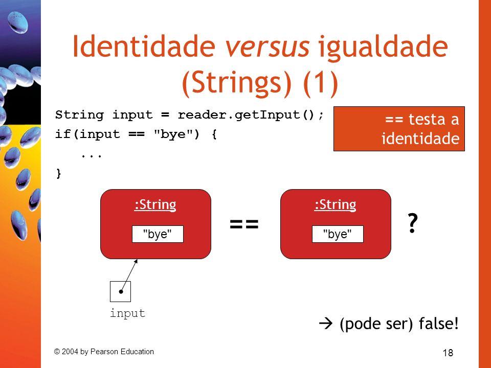 18 © 2004 by Pearson Education Identidade versus igualdade (Strings) (1)