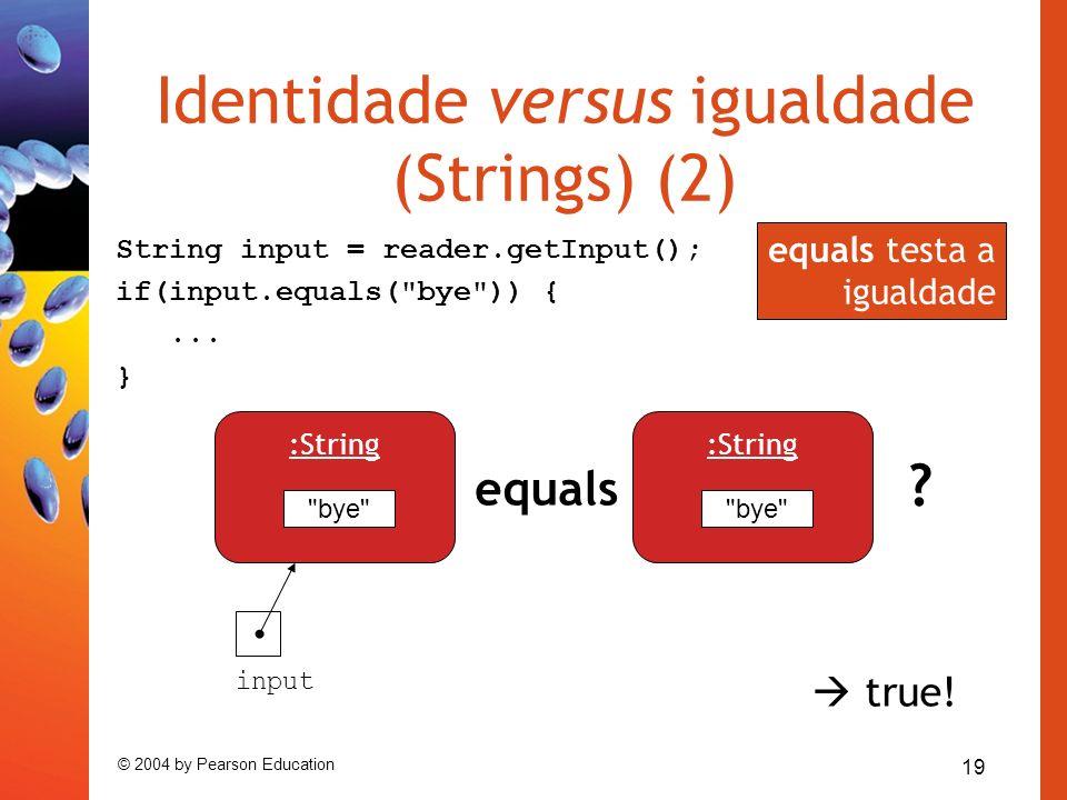 19 © 2004 by Pearson Education Identidade versus igualdade (Strings) (2)