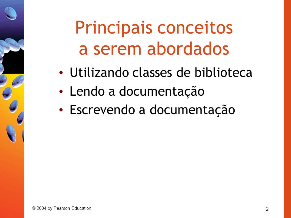 2 © 2004 by Pearson Education Principais conceitos a serem abordados Utilizando classes de biblioteca Lendo a documentação Escrevendo a documentação