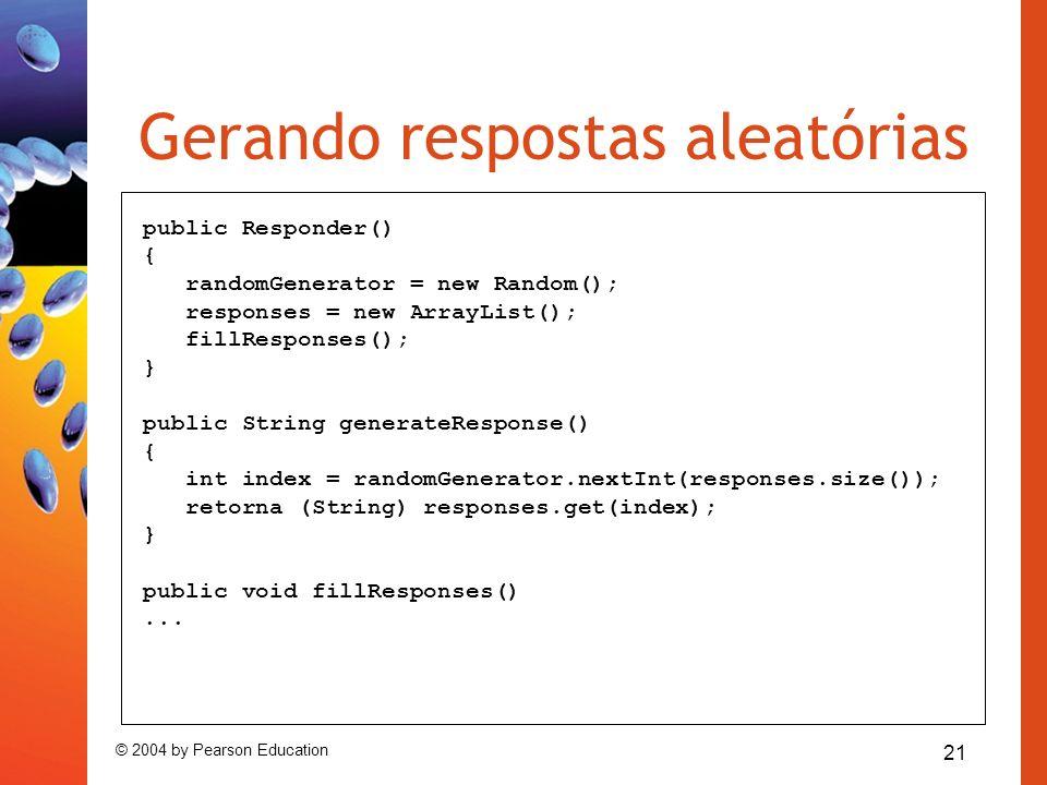 21 © 2004 by Pearson Education Gerando respostas aleatórias public Responder() { randomGenerator = new Random(); responses = new ArrayList(); fillResp