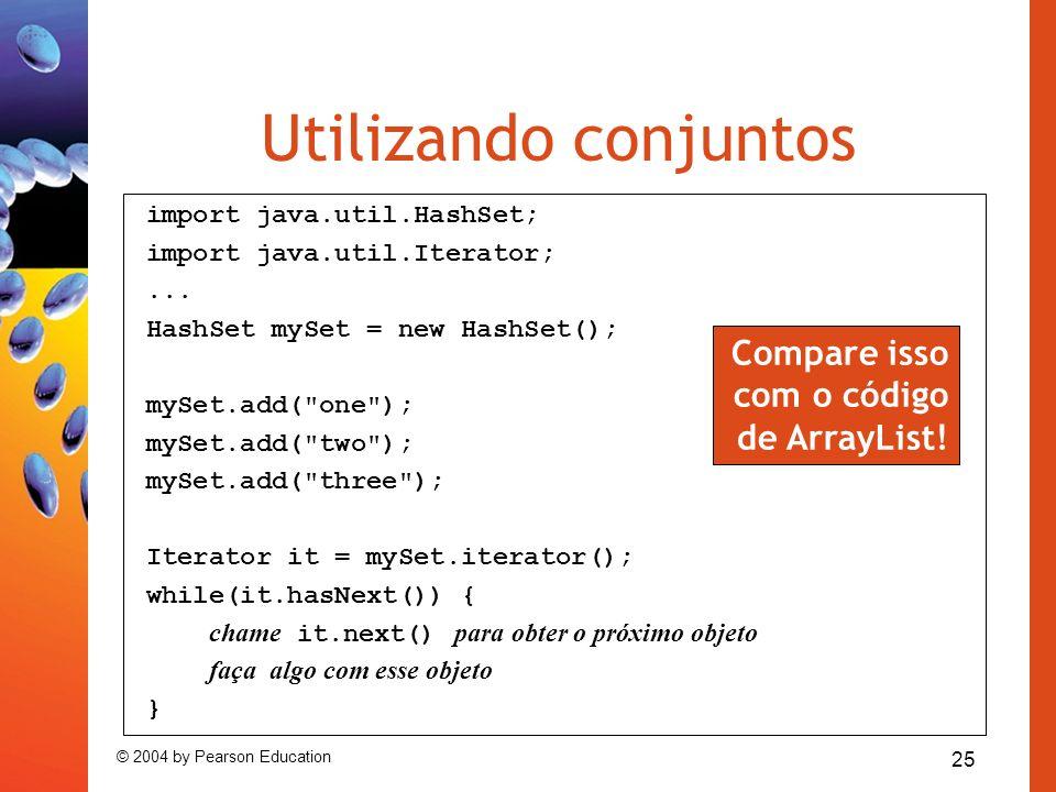 25 © 2004 by Pearson Education Utilizando conjuntos import java.util.HashSet; import java.util.Iterator;... HashSet mySet = new HashSet(); mySet.add(