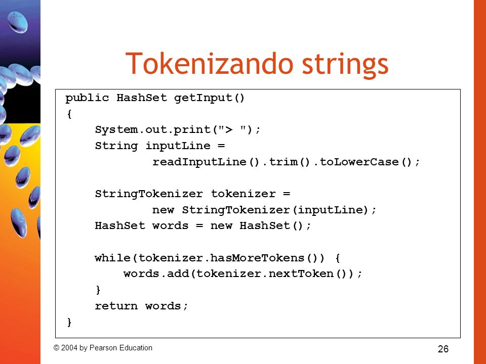 26 © 2004 by Pearson Education Tokenizando strings public HashSet getInput() { System.out.print(