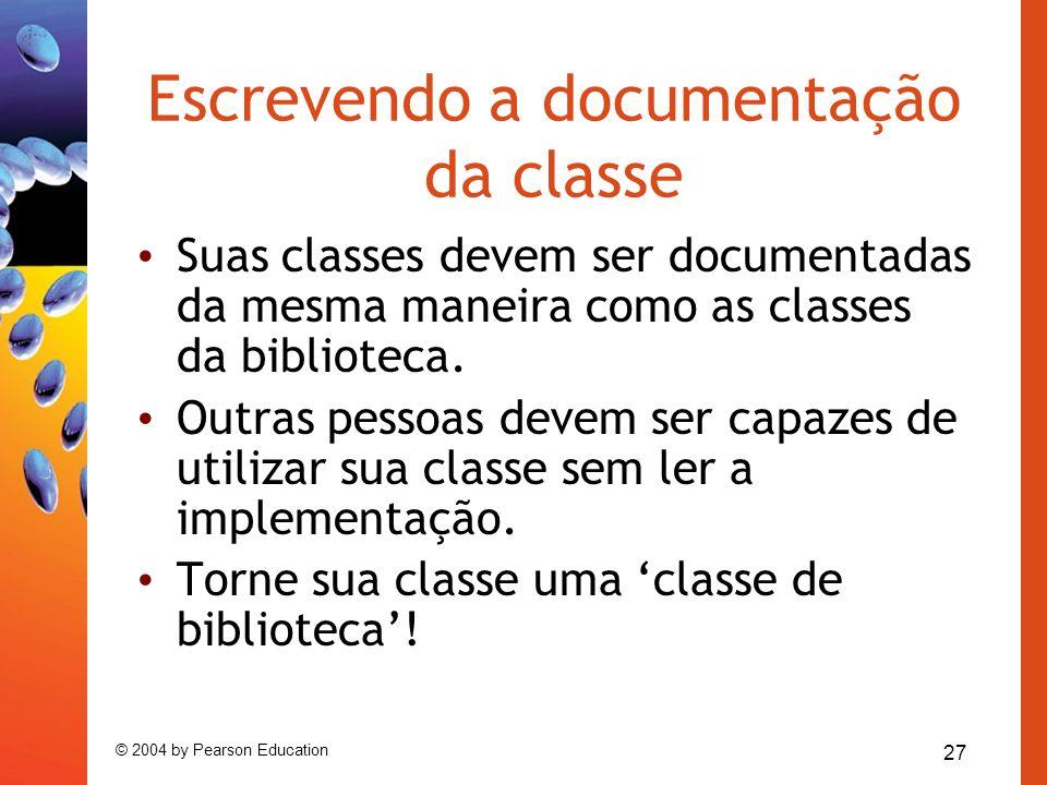 27 © 2004 by Pearson Education Escrevendo a documentação da classe Suas classes devem ser documentadas da mesma maneira como as classes da biblioteca.