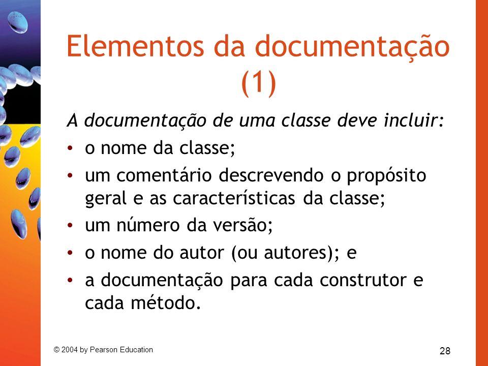 28 © 2004 by Pearson Education Elementos da documentação (1) A documentação de uma classe deve incluir: o nome da classe; um comentário descrevendo o