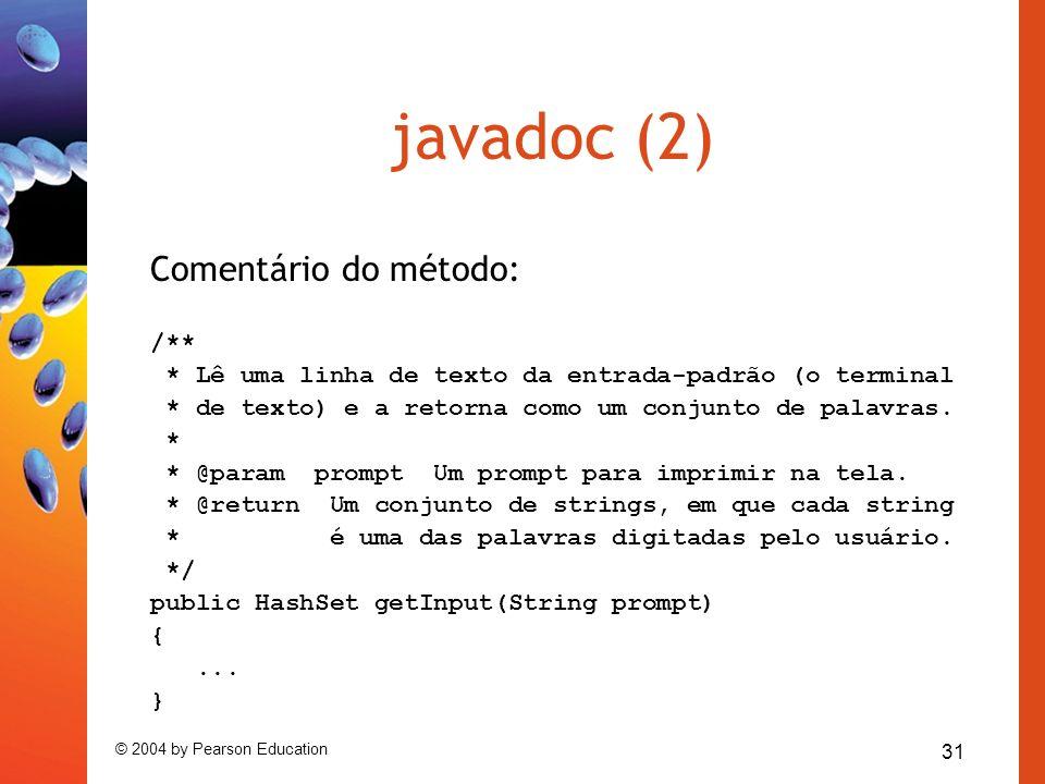 31 © 2004 by Pearson Education javadoc (2) Comentário do método: /** * Lê uma linha de texto da entrada-padrão (o terminal * de texto) e a retorna com