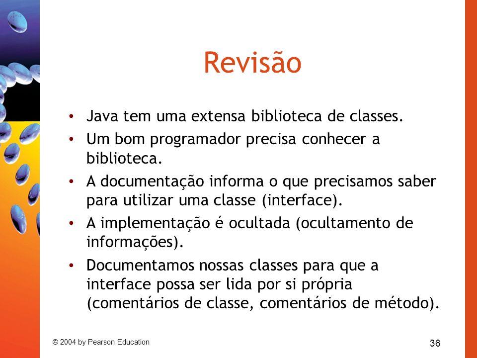 36 © 2004 by Pearson Education Revisão Java tem uma extensa biblioteca de classes. Um bom programador precisa conhecer a biblioteca. A documentação in