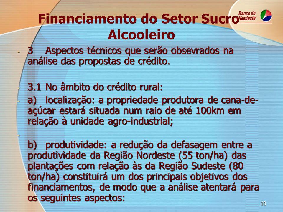 10 Financiamento do Setor Sucro- Alcooleiro - 3Aspectos técnicos que serão obsevrados na análise das propostas de crédito.