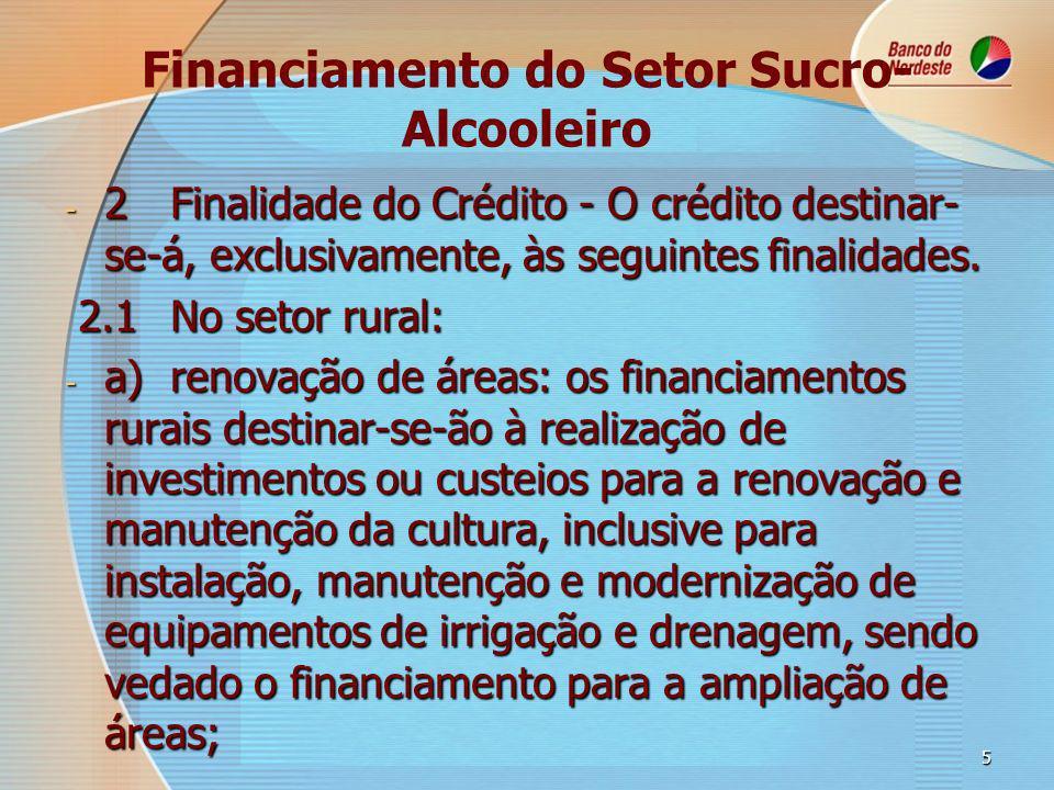 5 Financiamento do Setor Sucro- Alcooleiro - 2Finalidade do Crédito - O crédito destinar- se-á, exclusivamente, às seguintes finalidades.