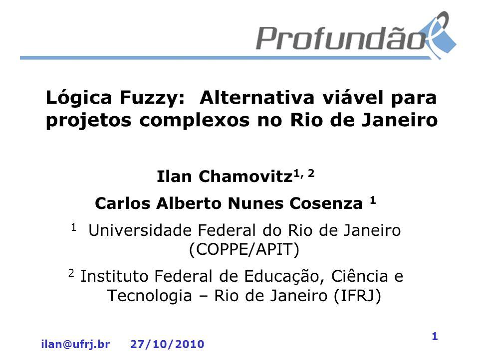 ilan@ufrj.br 27/10/2010 2 Lógica Fuzzy –A aplicação de técnicas e modelos teóricos estudados nas universidades permite a melhor compreensão de alguns aspectos da realidade, em um cenário ou situação definidos.