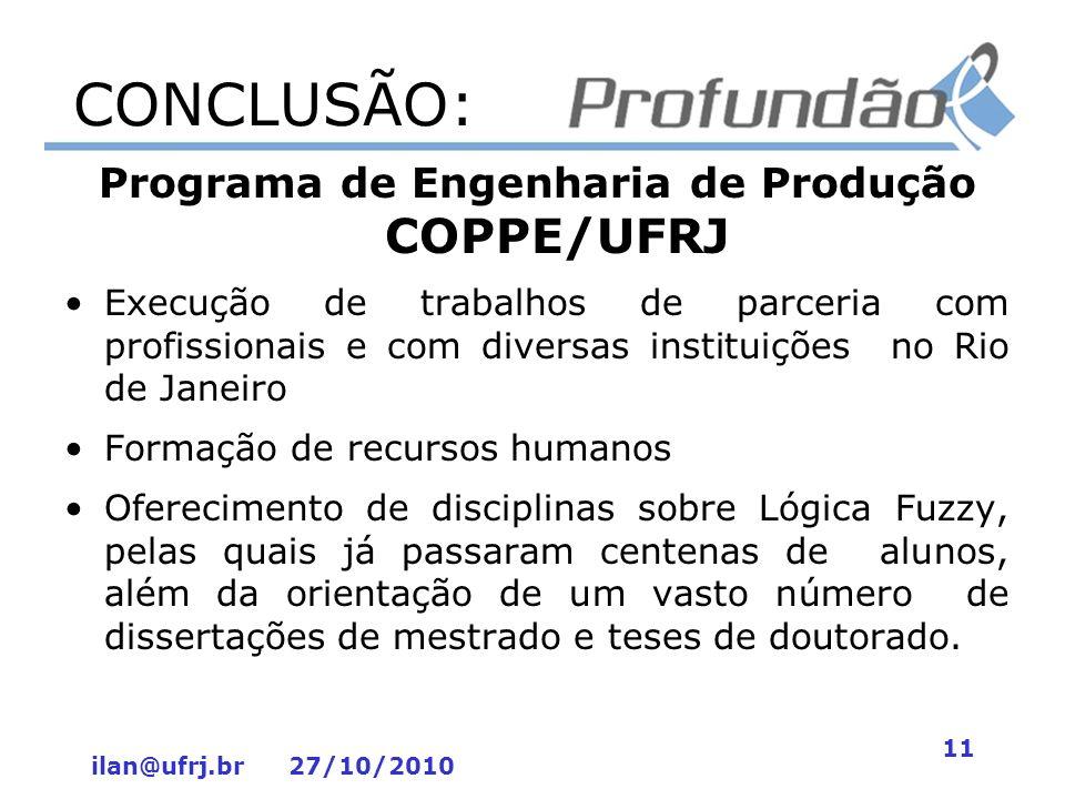 ilan@ufrj.br 27/10/2010 11 CONCLUSÃO: Programa de Engenharia de Produção COPPE/UFRJ Execução de trabalhos de parceria com profissionais e com diversas