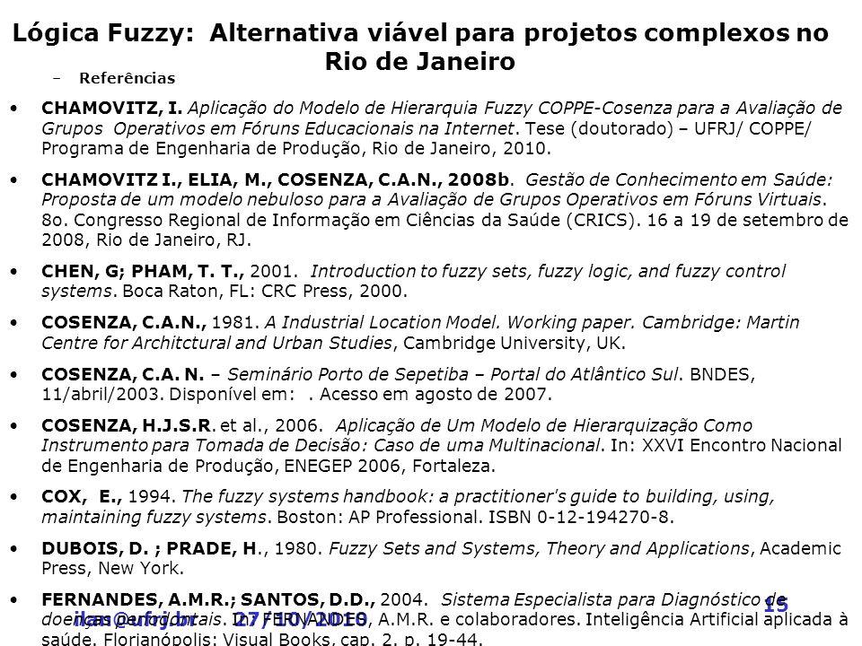 ilan@ufrj.br 27/10/2010 15 Lógica Fuzzy: Alternativa viável para projetos complexos no Rio de Janeiro –Referências CHAMOVITZ, I. Aplicação do Modelo d