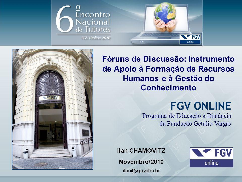 10 Fóruns de Discussão: Instrumento de Apoio à Formação de Recursos Humanos e à Gestão do Conhecimento Ilan CHAMOVITZ Novembro/2010 ilan@api.adm.br FG