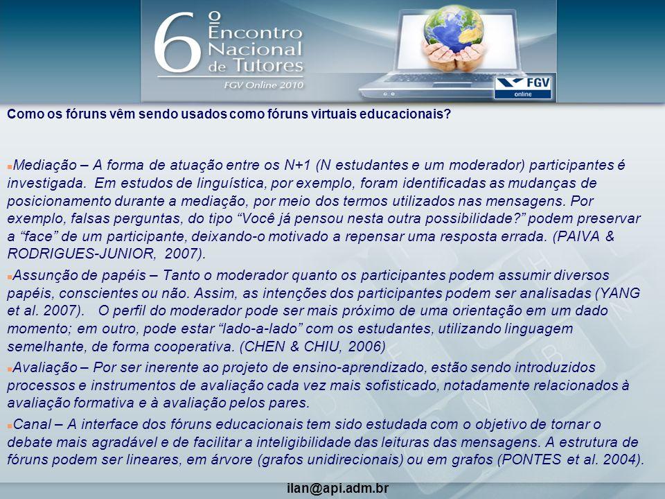 6 Como os fóruns vêm sendo usados como fóruns virtuais educacionais? n Mediação – A forma de atuação entre os N+1 (N estudantes e um moderador) partic