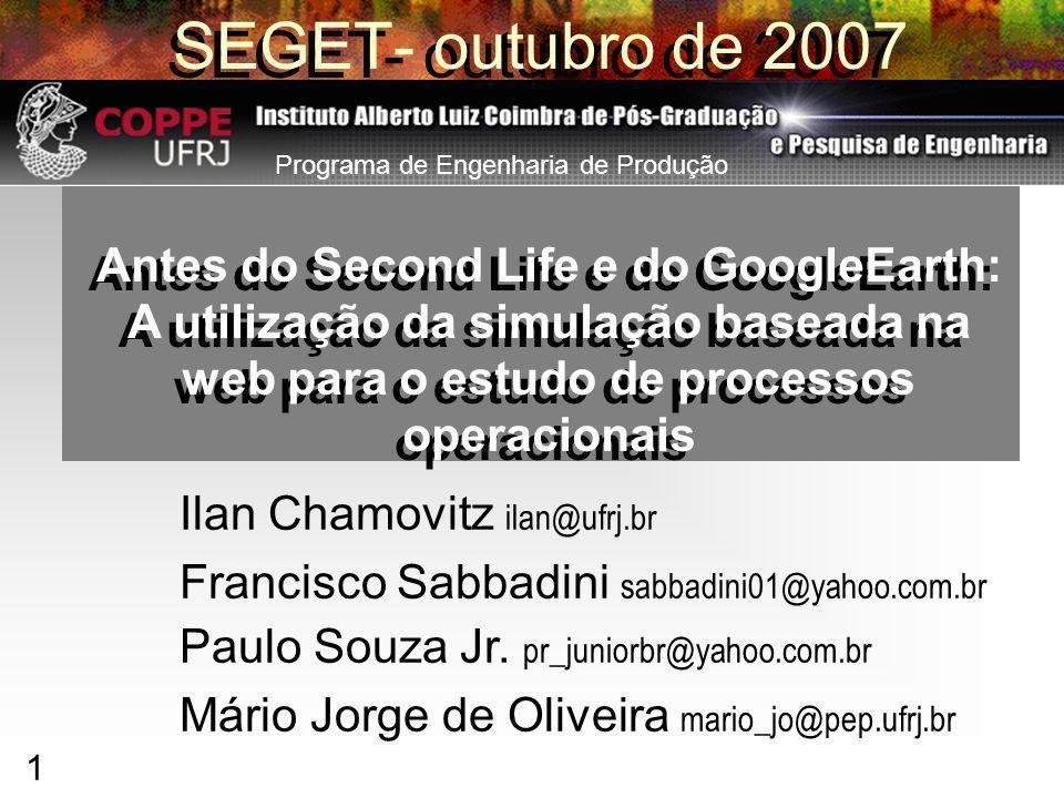 1 SEGET- outubro de 2007 Antes do Second Life e do GoogleEarth: A utilização da simulação baseada na web para o estudo de processos operacionais Paulo Souza Jr.