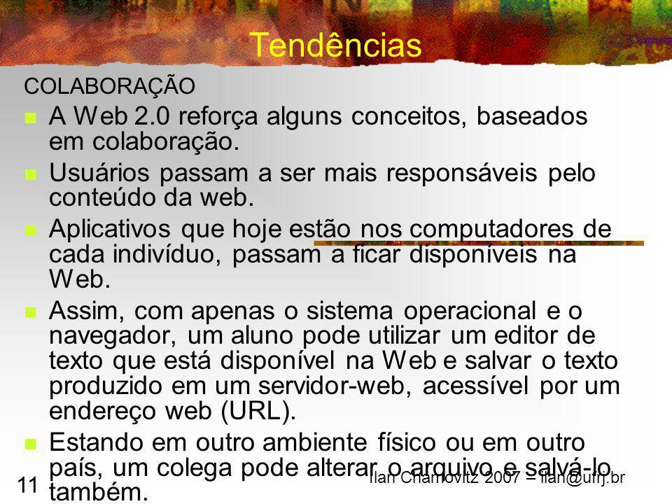 11 Tendências COLABORAÇÃO A Web 2.0 reforça alguns conceitos, baseados em colaboração. Usuários passam a ser mais responsáveis pelo conteúdo da web. A
