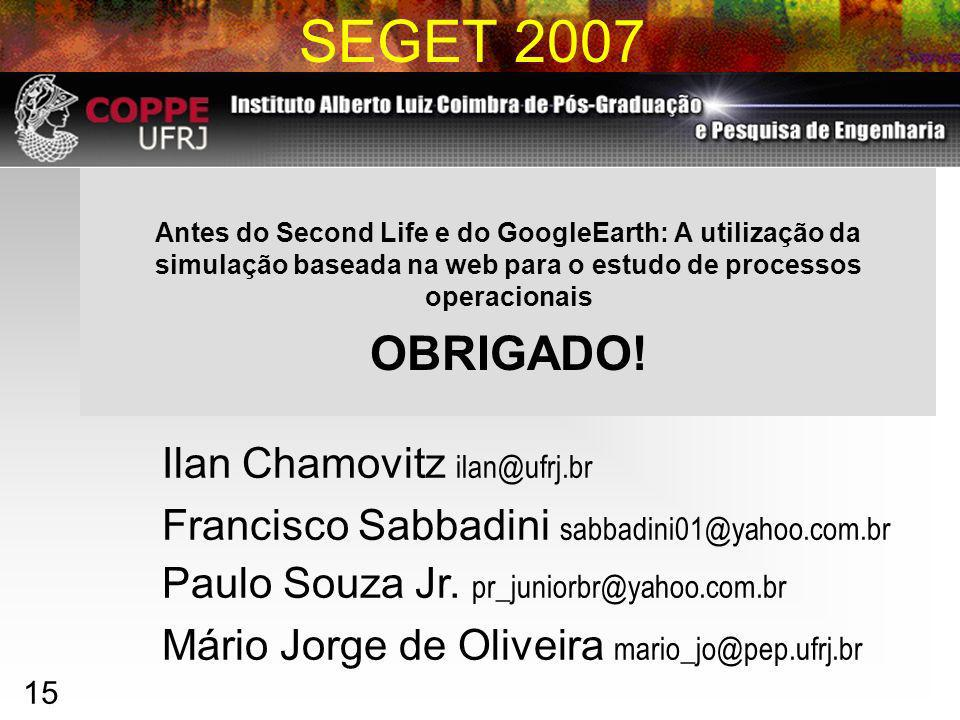 15 SEGET 2007 Antes do Second Life e do GoogleEarth: A utilização da simulação baseada na web para o estudo de processos operacionais OBRIGADO.