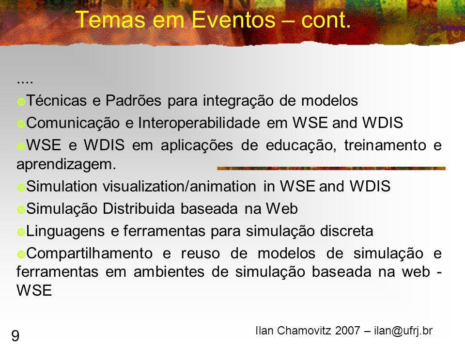 9 Temas em Eventos – cont. Ilan Chamovitz 2007 – ilan@ufrj.br.... Técnicas e Padrões para integração de modelos Comunicação e Interoperabilidade em WS