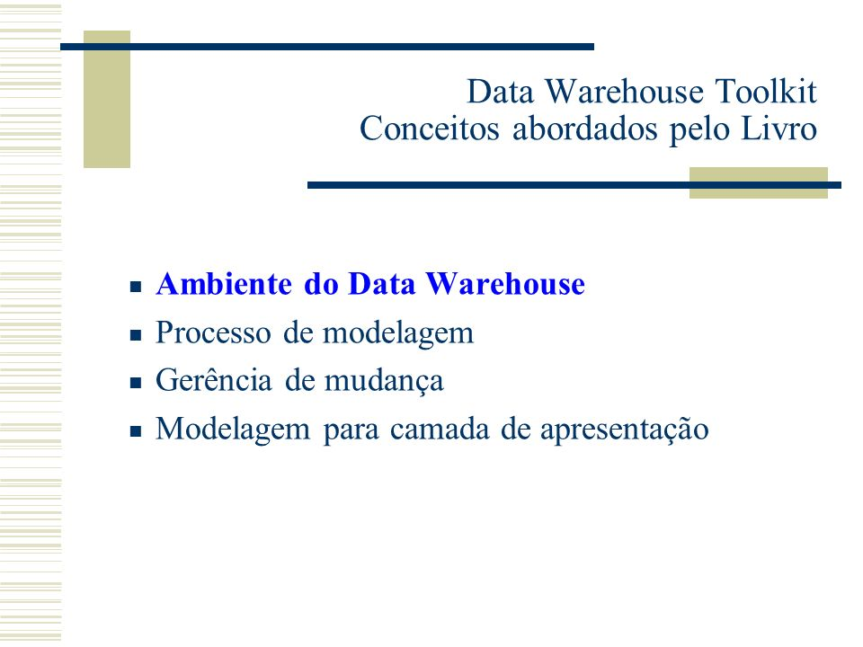 Data Warehouse Toolkit Conceitos abordados pelo Livro Ambiente do Data Warehouse Cap.