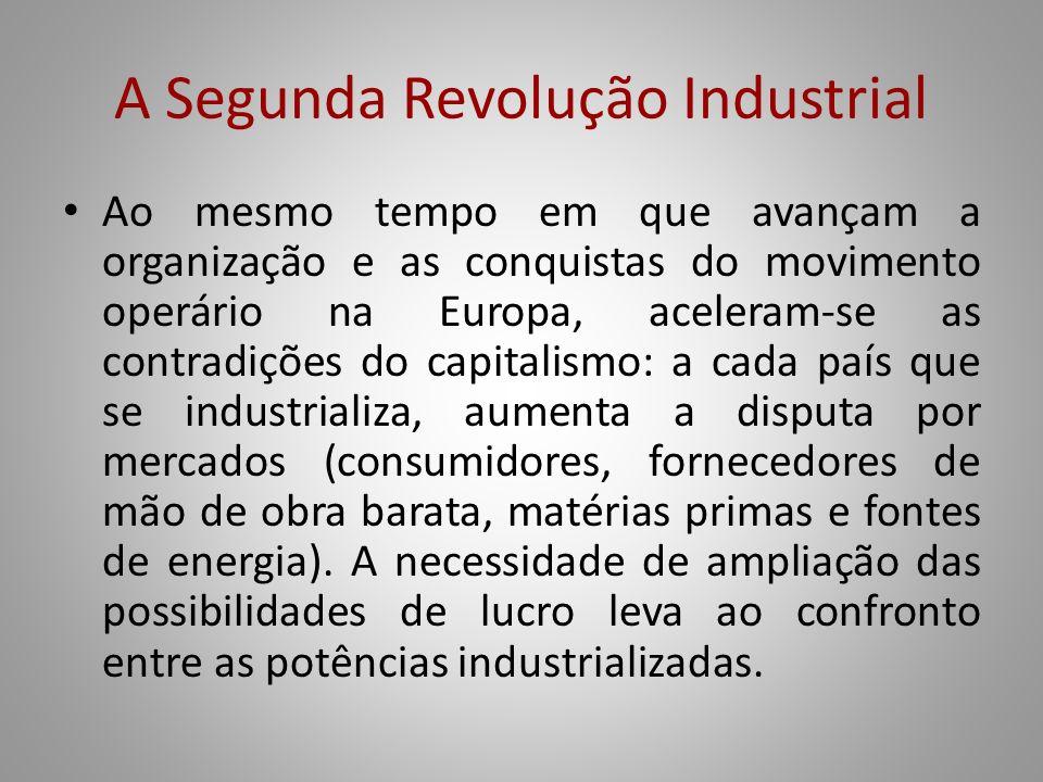 A Segunda Revolução Industrial Ao mesmo tempo em que avançam a organização e as conquistas do movimento operário na Europa, aceleram-se as contradiçõe