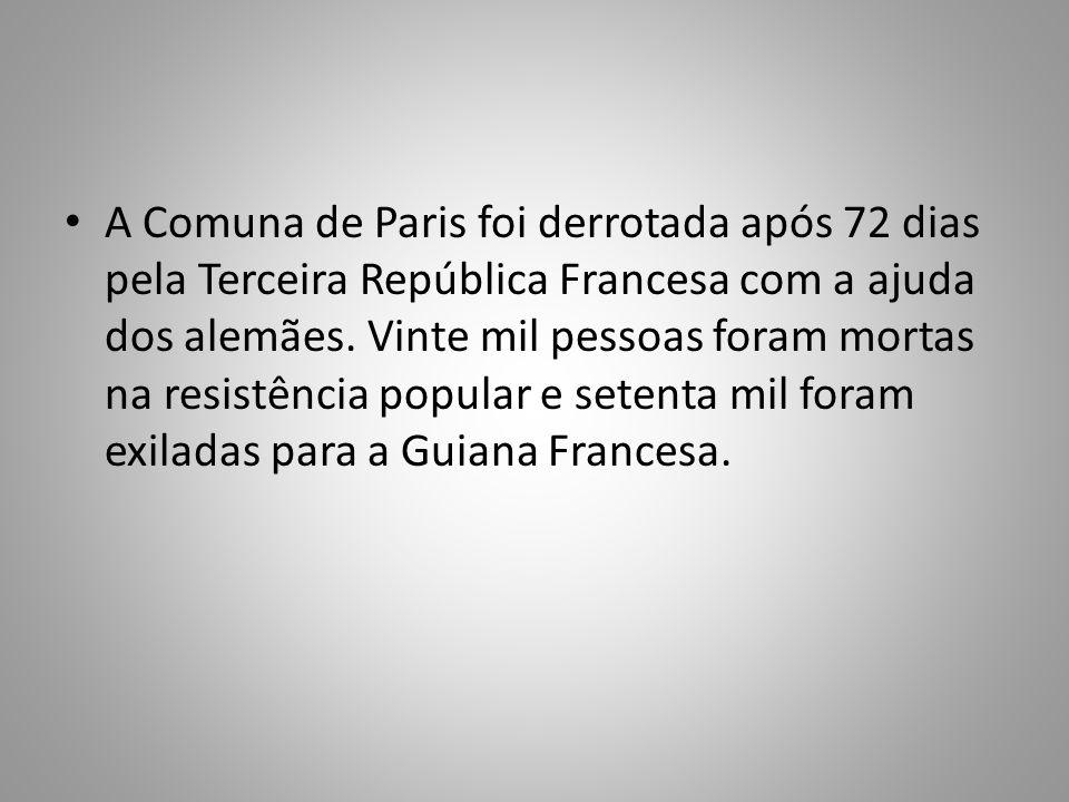 A Comuna de Paris foi derrotada após 72 dias pela Terceira República Francesa com a ajuda dos alemães. Vinte mil pessoas foram mortas na resistência p