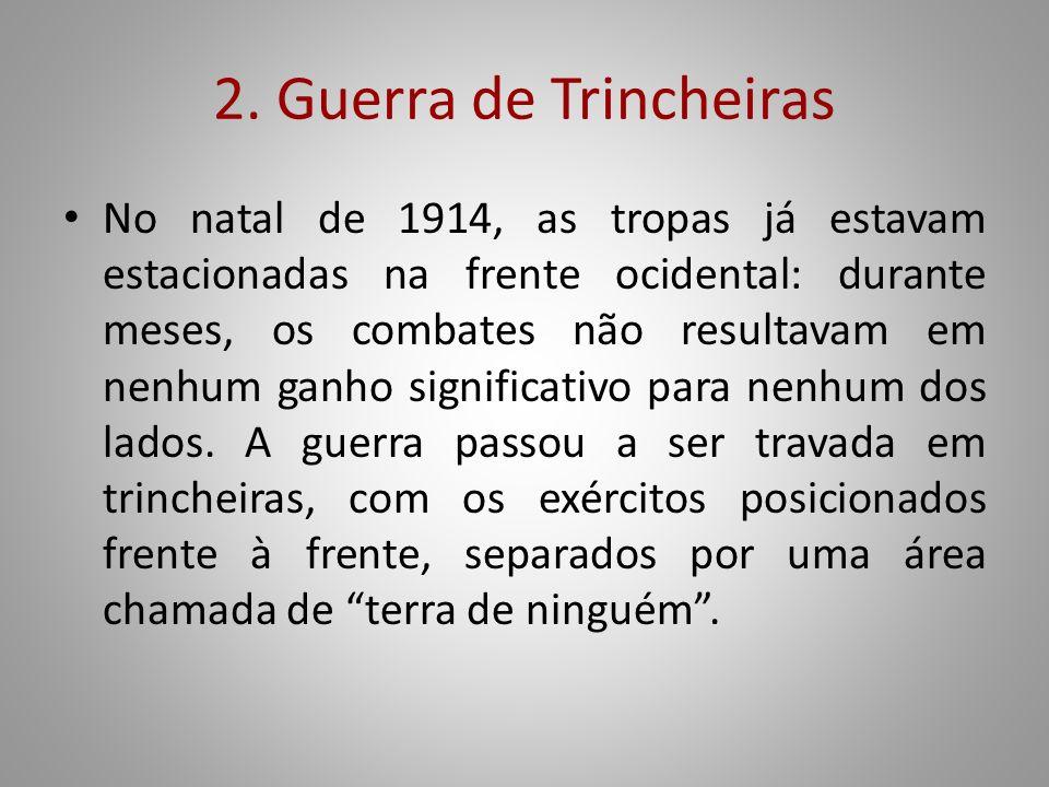 2. Guerra de Trincheiras No natal de 1914, as tropas já estavam estacionadas na frente ocidental: durante meses, os combates não resultavam em nenhum