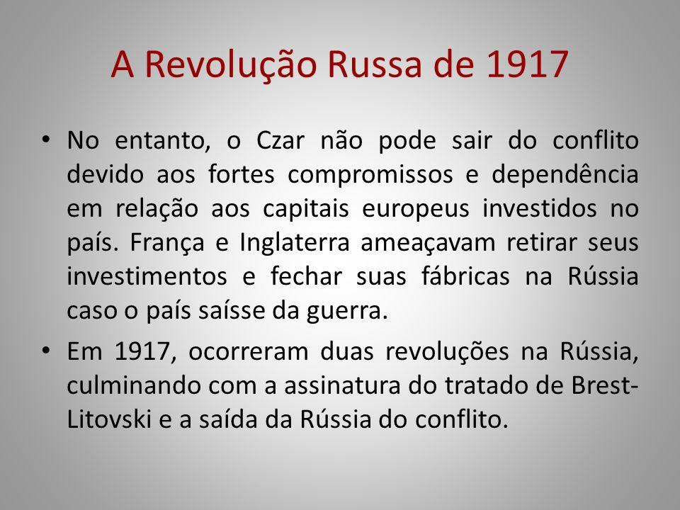 A Revolução Russa de 1917 No entanto, o Czar não pode sair do conflito devido aos fortes compromissos e dependência em relação aos capitais europeus i