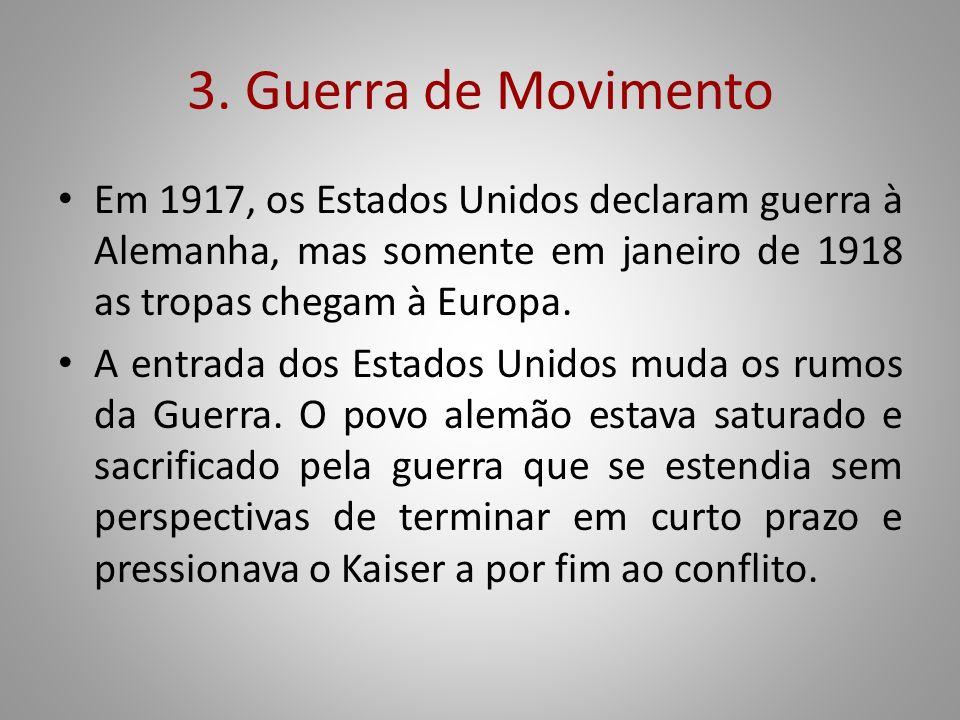 3. Guerra de Movimento Em 1917, os Estados Unidos declaram guerra à Alemanha, mas somente em janeiro de 1918 as tropas chegam à Europa. A entrada dos