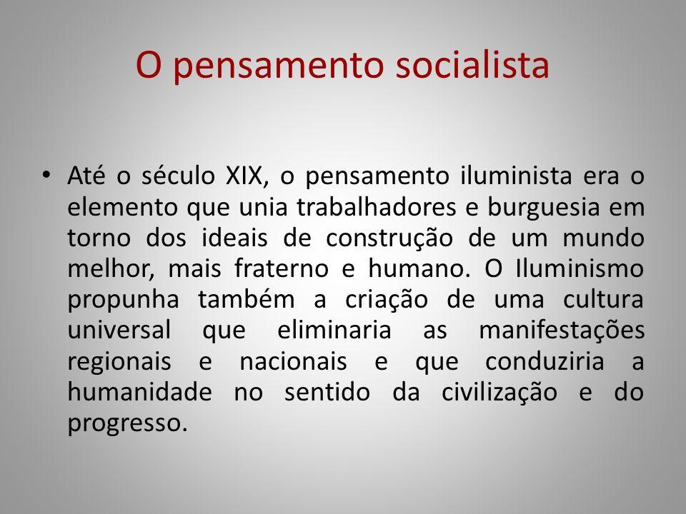 O pensamento socialista Até o século XIX, o pensamento iluminista era o elemento que unia trabalhadores e burguesia em torno dos ideais de construção