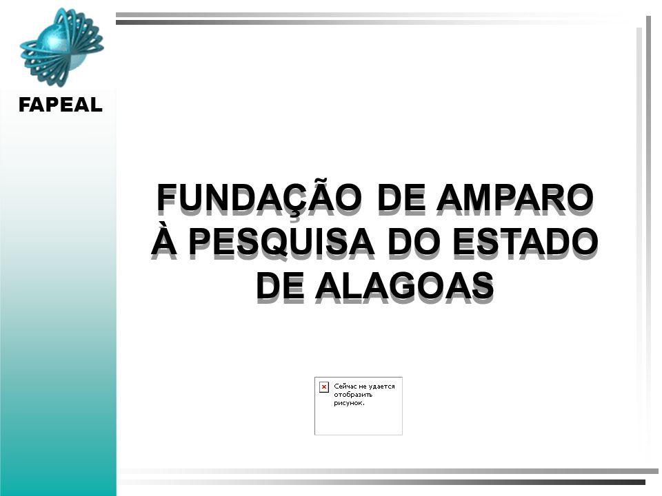 FUNDAÇÃO DE AMPARO À PESQUISA DO ESTADO DE ALAGOAS FAPEAL FUNDAÇÃO DE AMPARO À PESQUISA DO ESTADO DE ALAGOAS