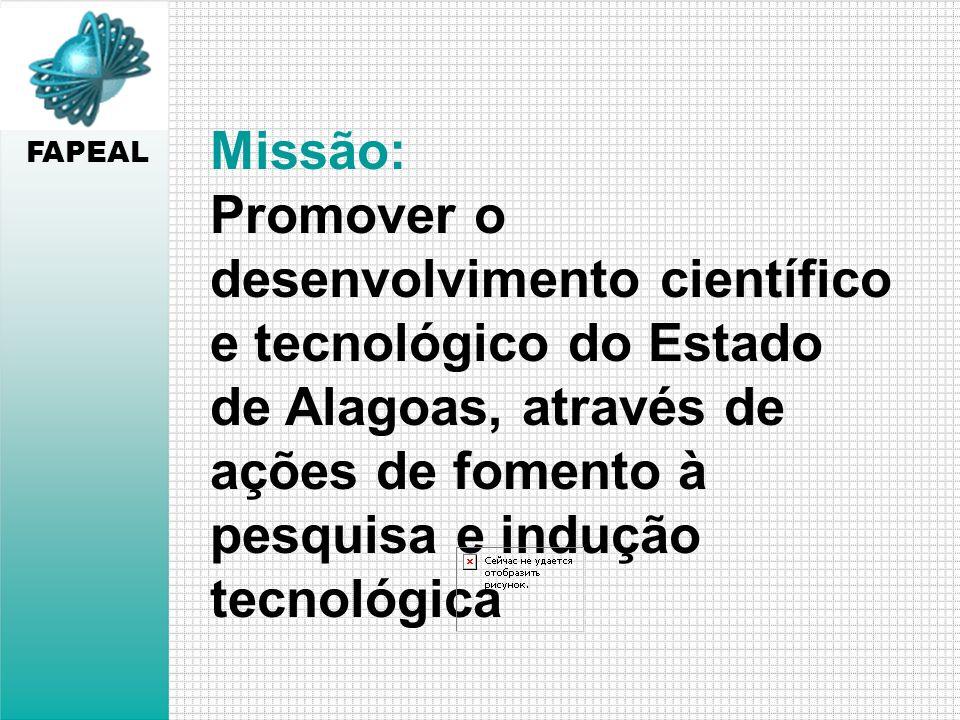 Missão: Promover o desenvolvimento científico e tecnológico do Estado de Alagoas, através de ações de fomento à pesquisa e indução tecnológica FAPEAL