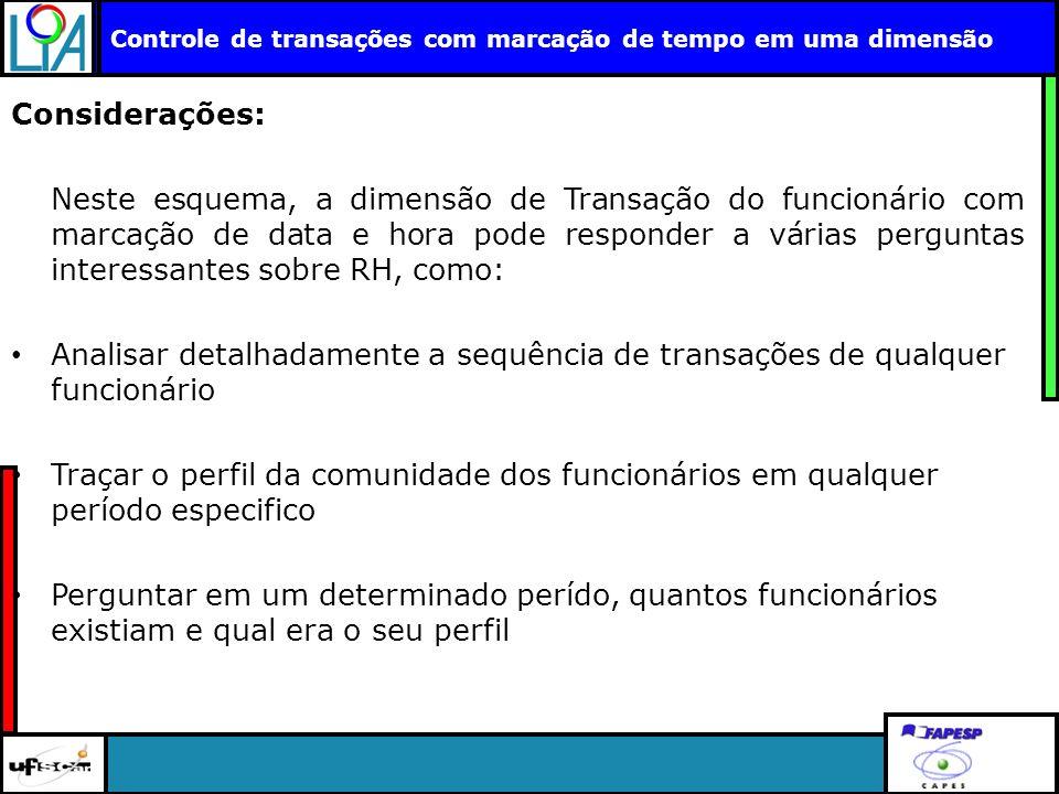 Clique para editar o título mestre Controle de transações com marcação de tempo em uma dimensão Considerações: Neste esquema, a dimensão de Transação