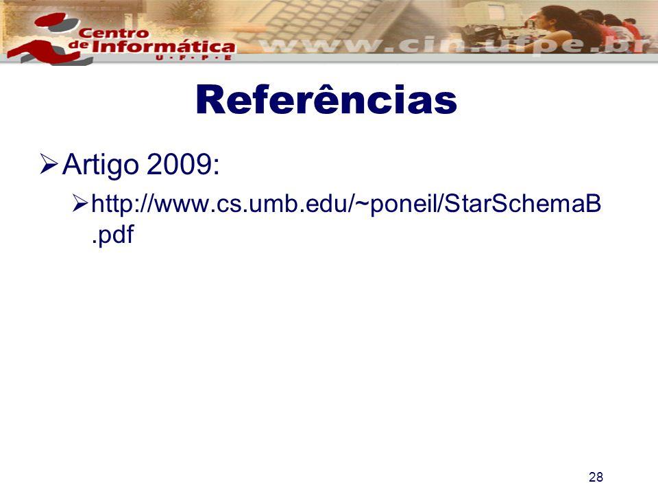Referências Artigo 2009: http://www.cs.umb.edu/~poneil/StarSchemaB.pdf 28