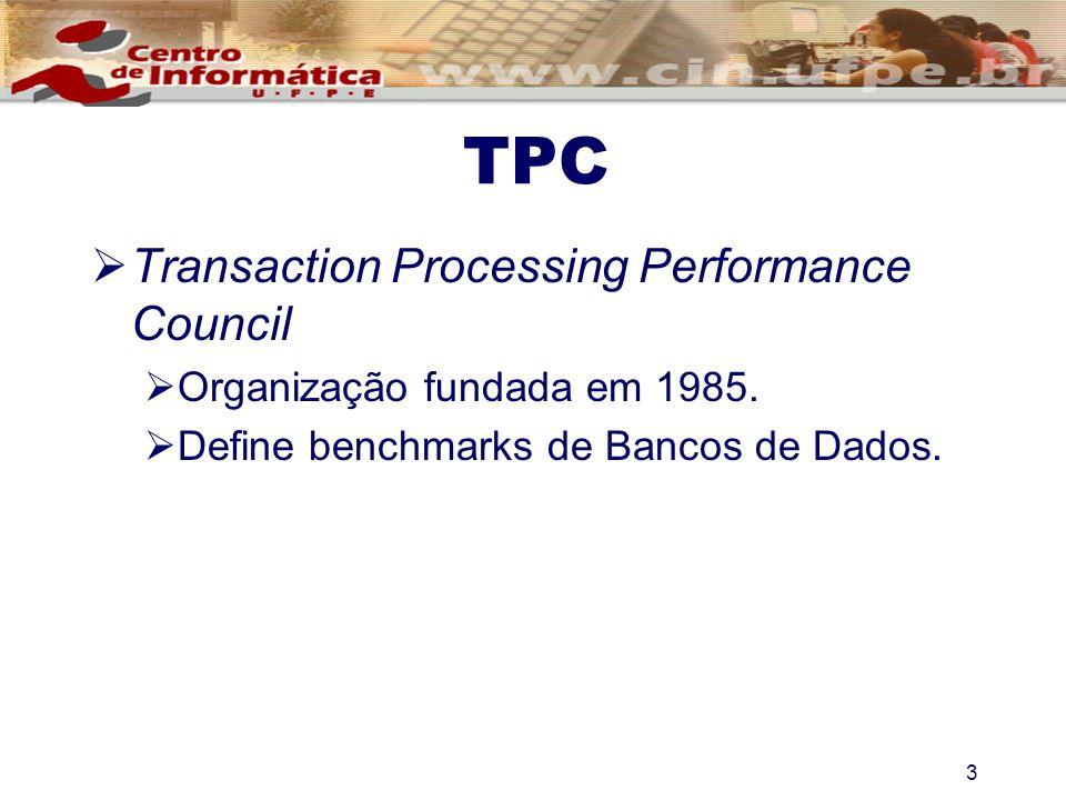 TPC Transaction Processing Performance Council Organização fundada em 1985. Define benchmarks de Bancos de Dados. 3