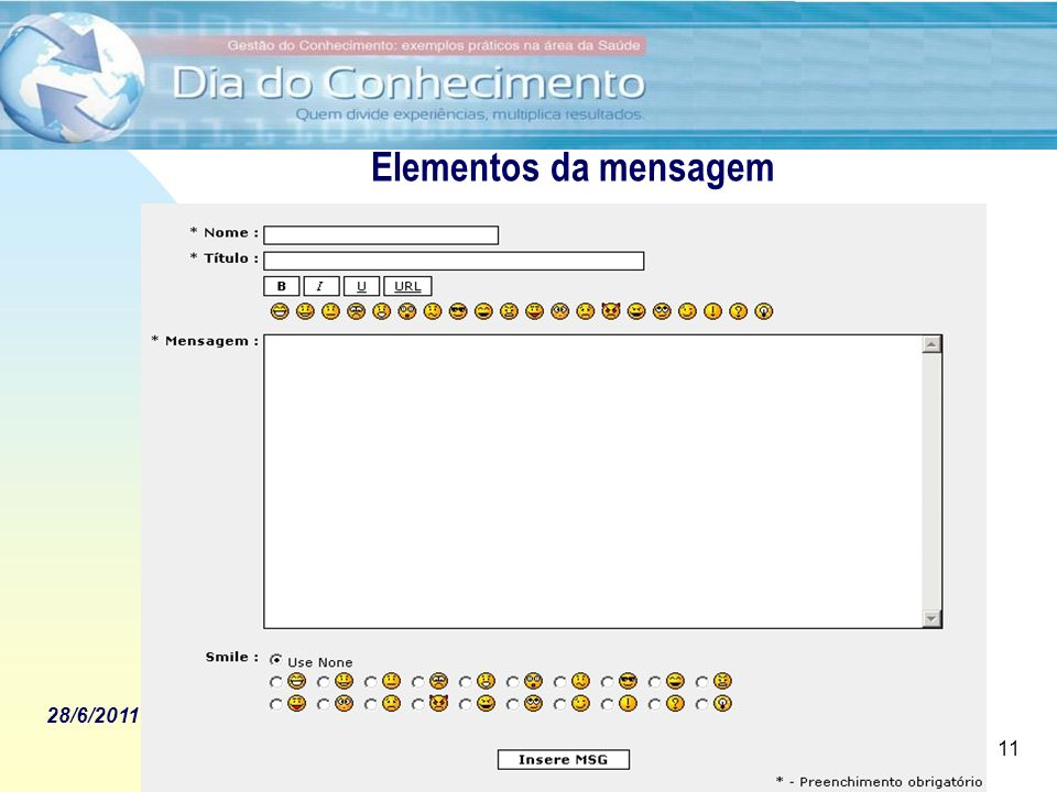 28/6/2011 Utilização de Fóruns para apoio ao desenvolvimento e implantação de software Prof. Dr. Ilan Chamovitz - ilan@api.adm.br 11 Elementos da mens