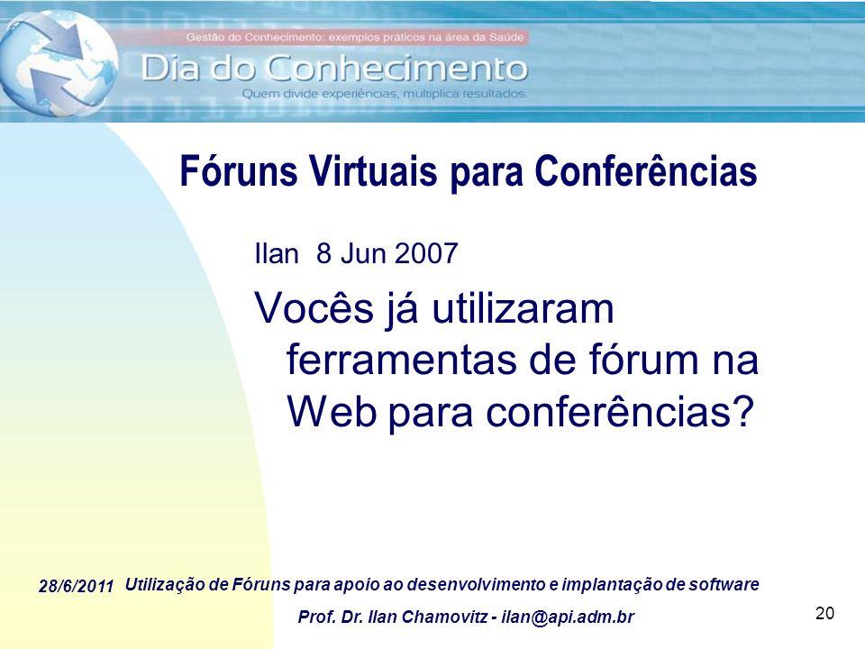 28/6/2011 Utilização de Fóruns para apoio ao desenvolvimento e implantação de software Prof. Dr. Ilan Chamovitz - ilan@api.adm.br 20 Fóruns Virtuais p