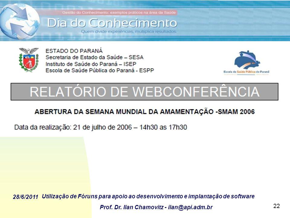 28/6/2011 Utilização de Fóruns para apoio ao desenvolvimento e implantação de software Prof. Dr. Ilan Chamovitz - ilan@api.adm.br 22 Fóruns Virtuais p