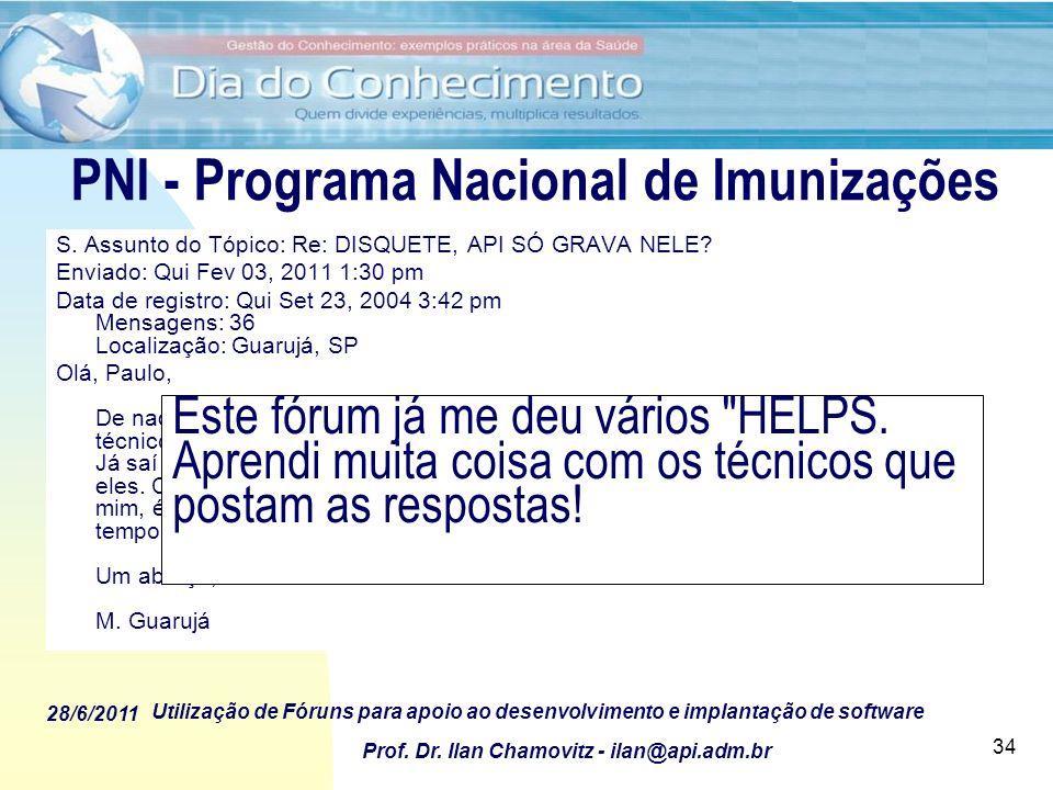 28/6/2011 Utilização de Fóruns para apoio ao desenvolvimento e implantação de software Prof. Dr. Ilan Chamovitz - ilan@api.adm.br 34 S. Assunto do Tóp