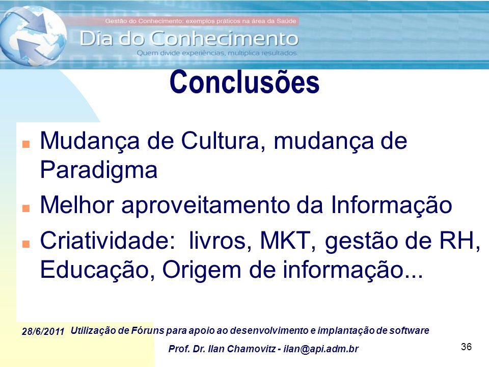 28/6/2011 Utilização de Fóruns para apoio ao desenvolvimento e implantação de software Prof. Dr. Ilan Chamovitz - ilan@api.adm.br 36 Conclusões n Muda